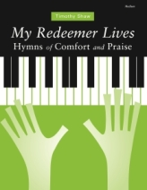My Redeemer Lives: Hymns of Comfort and Praise